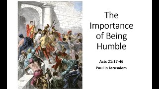 Acts 21:17-26 - The Importance of Being Humble - May 9, 2021