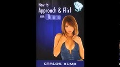 How To Approach and Flirt With Women by Carlos Xuma