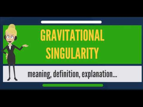What is GRAVITATIONAL SINGULARITY? What does GRAVITATIONAL SINGULARITY mean?