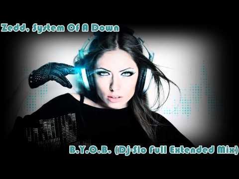 Zedd, System Of A Down - B.Y.O.B. (Dj-Slo Full Extended Mix) Free Download