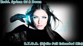 Zedd, System Of A Down - B.Y.O.B. (Dj-Slo Full Extended Mix) Free Download