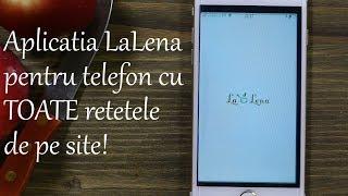 Aplicatia Lalena - cea mai tare Aplicatie de Retete Culinare!