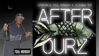 Foul Monday  - After Hourz Ft  starvin B Flushing Tek