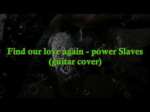 Find our love again - Power Slaves (guitar cover no vocal)