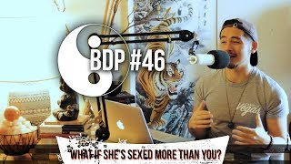 BDP #46- What If She's Had More Sex Than You? Insecurity Breakdown!