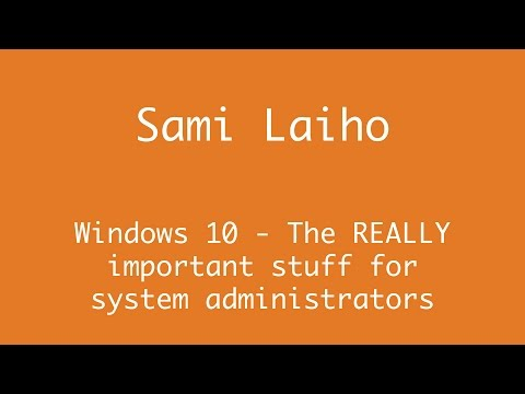 Sami Laiho - Windows 10 - The REALLY important stuff for system administrators
