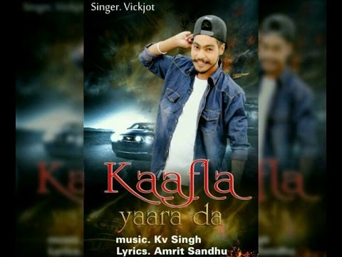 Kaafla Yaara Da - Vickjot Ft Kv Singh - New Latest Song 2017