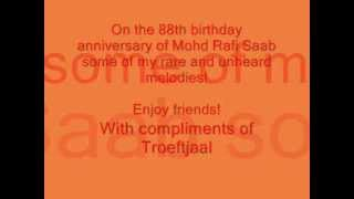 On the 88th birthday anniversary of Mohd Rafi saab some rare and unheard melodies