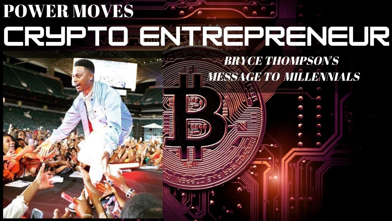 Crypto Entrepreneur: Bryce Thompson's message to millennials on POWER MOVES