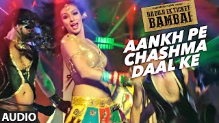 Aankh Pe Chashma Daal Ke Audio Song | BABUJI EK TICKET BAMBAI | Rajpal Yadav,Bharti Sharma