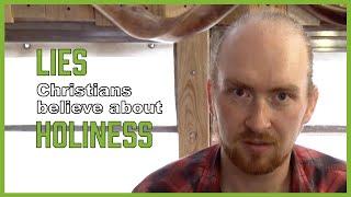 Lies Christians believe about holiness (DEAD CHURCH - pt 12)