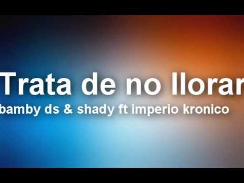 Trata de no llorar - bamby ds & shady ft imperio kronico