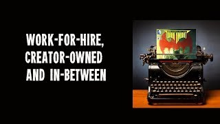 What do comic book writers write? Work-for-hire to creator-owned to things in-between