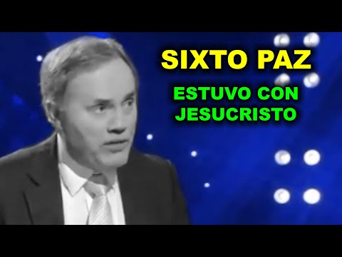 SIXTO PAZ - Estuvo con JESUCRISTO