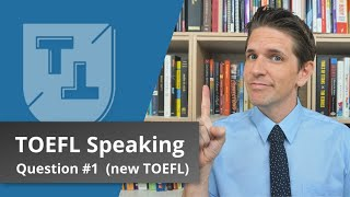 New TOEFL - Speaking Question 1 (2019-2020) - Sample Questions and Answers Included