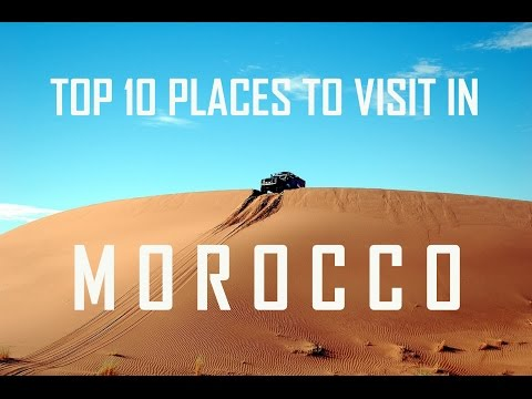Top 10 places to visit in Morocco | Top Places to visit in Morocco | Morocco Tourist Attractions