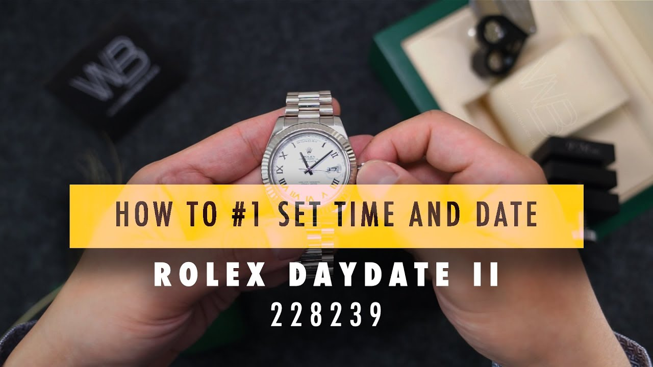 HOW TO #1 : SET TIME AND DATE ROLEX DAYDATE II 118239