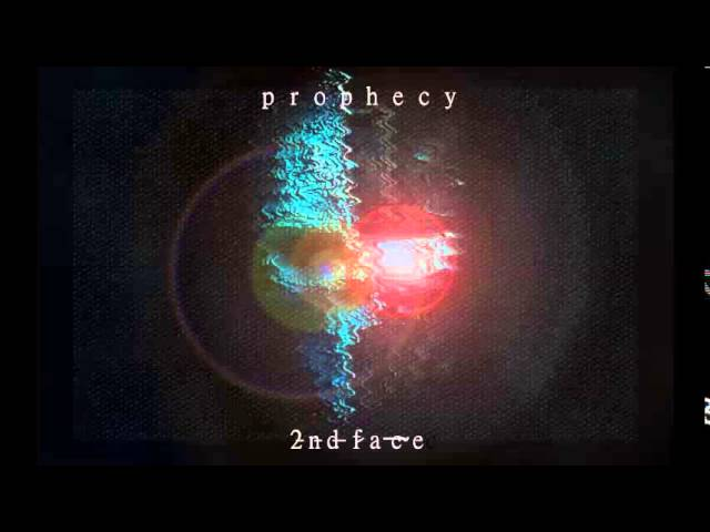 2̵n̵d̵ ̵f̷a̶c̴e̷ - Prophecy