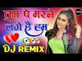 2021 Love Special Dj Remix Song ! Tum Pe Marne Lage Hai Hum Dj Remix Song ! New Remix Love Dj Song