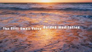 """""""The Still Small Voice"""" Guided Meditation for calm and peace"""