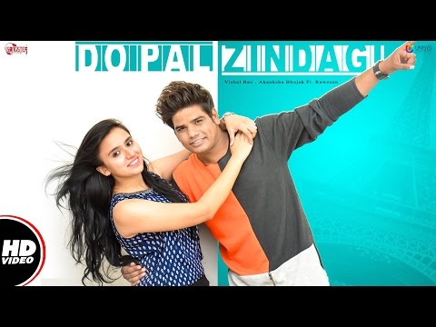 Do Pal Zindagi (Full Video) | Vishal Rao , Akanksha Bhojak Ft. Rawzeen | New Hindi Songs 2016
