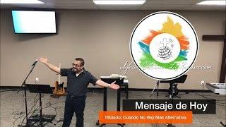 """Predicación  - """"Cuando No Hay Mas Alternativas"""" -  Pastor Emilio Carranza"""