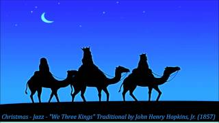 "Christmas - Jazz - ""We Three Kings"" Traditional by John Henry Hopkins, Jr. (1857)"