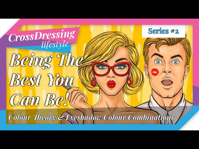 Crossdressing Being The Best You Can Be | Colour Theory what shades of eyeshadow for your undertone