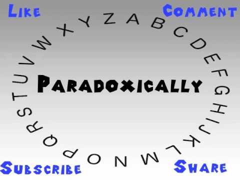 How To Say Or Pronounce Paradoxically Youtube