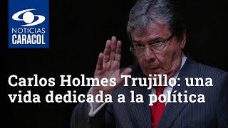 Carlos Holmes Trujillo: una vida dedicada a la política