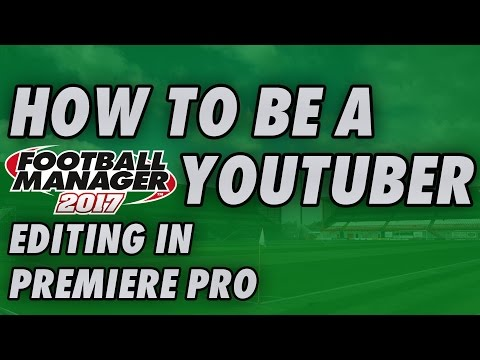 How to EDIT Football Manager videos in PREMIERE PRO CC