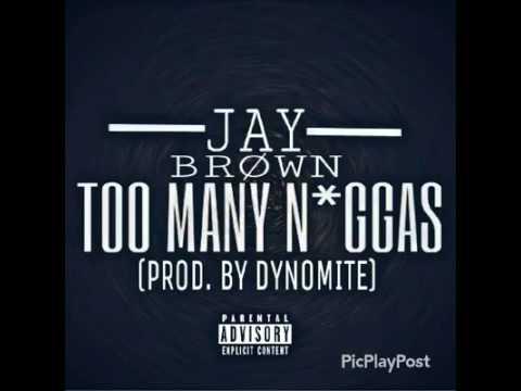 TOO MANY N*GGAS BY JAY BROWN