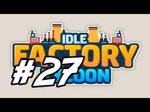 "Idle Factory Tycoon - 27 - ""Phone Production"""