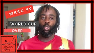 World Cup over   | Week 50| Vlog #50| 52 Weeks Later