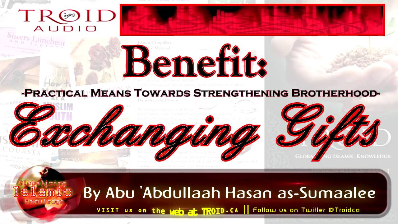 Benefit: Practical Means Towards Strengthening Brotherhood Series - Exchanging Gifts