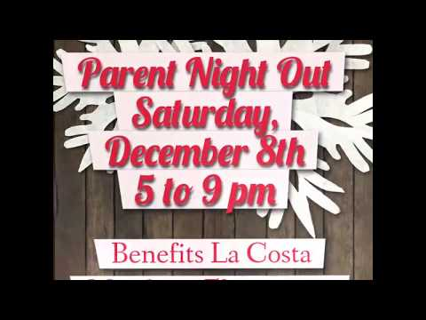 Parent Night Out  Saturday, December 8th 5 to 9 pm Benefits La Costa Meadows Elementary School