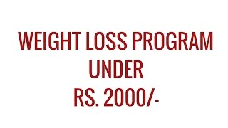 Weight Loss Program under Rs. 2000/- | Online Weight Loss Programs & Package | Online Dite Plan