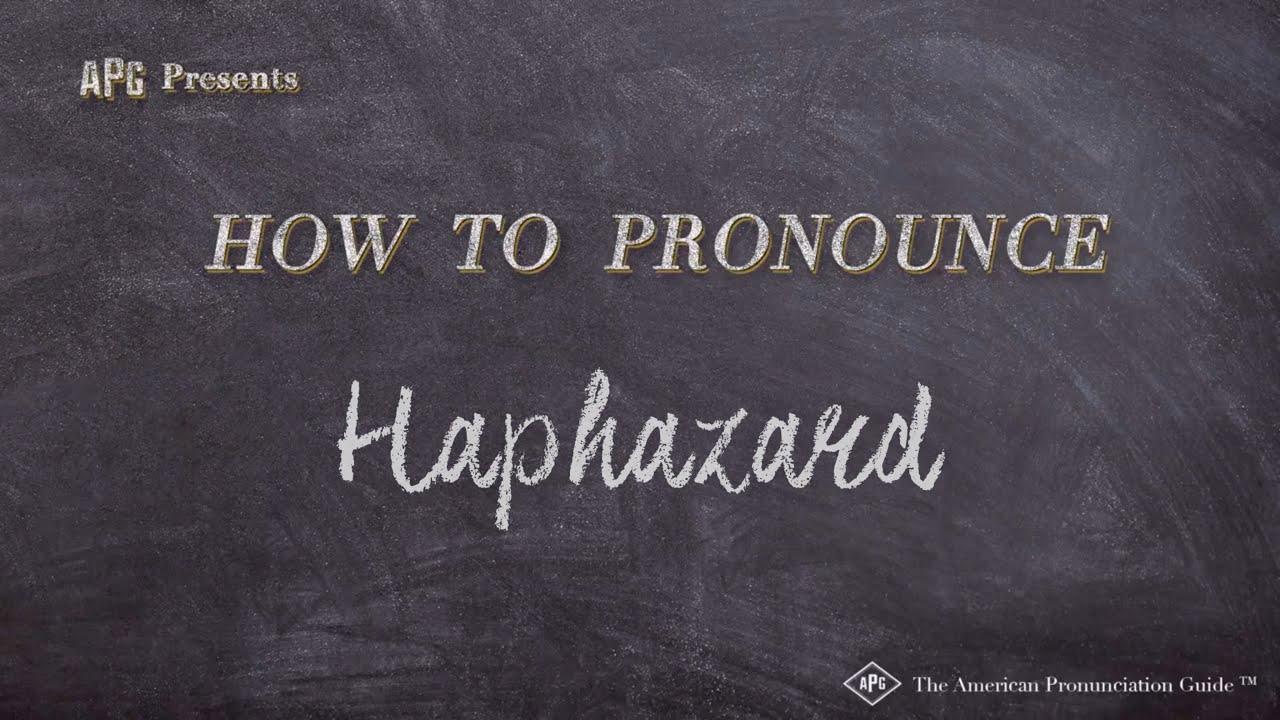 How to Pronounce Haphazard  Haphazard Pronunciation