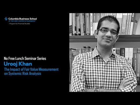 Urooj Khan: The Impact of Fair Value Measurement on Systemic Risk Analysis