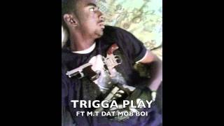 TRIGGA PLAY FT M.T DAT MOB BOI - FREE DOWNLOAD