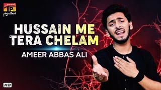 Hussain Me Tera Chelam | Ameer Abbas Ali | New Noha 2019 | TP Muharram