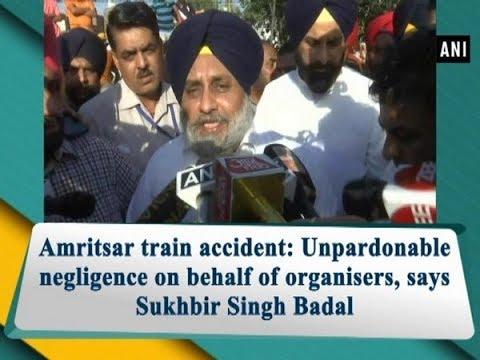 Amritsar train accident: Unpardonable negligence on behalf of organisers, says Sukhbir Singh Badal