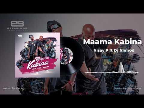 Nisay P - Maama Kabina ft Dj Nimrod [ Official Audio ]