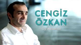 Cengiz Özkan - Oy Akşamlar [Gelin © 2005 Kalan Müzik ]