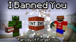 i banned you a minecraft parody of forget you by cee lo green