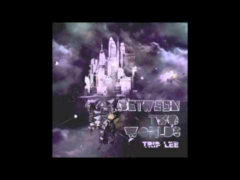 Trip Lee Between Two Worlds - Real Life Music