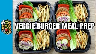 How to Meal Prep - Ep. 77 - VEGGIE BURGER AND FRIES