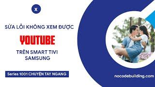 Sửa lỗi không phát được Youtube trên Smart Tivi Samsung