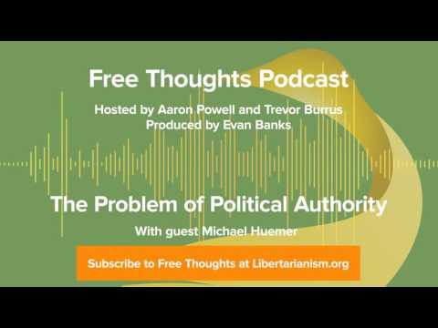 The Problem of Political Authority with Michael Huemer