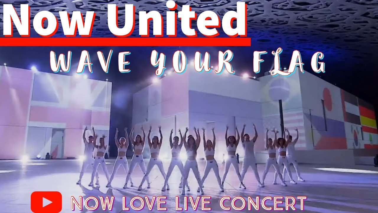 Now United—Wave Your Flag live performance